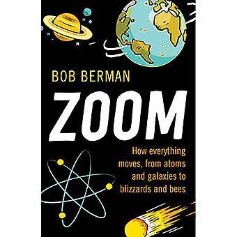 ¡Zoom! -Cómo todo se mueve - de átomos y galaxias a ventiscas un