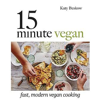 15-Minute Vegan - Fast - Modern Vegan Cooking by Katy Beskow - 9781849