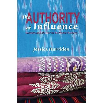 The Authority of Influence - Women and Power in Burmese History by Jes