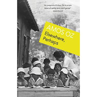 Elsewhere - Perhaps by Amos Oz - 9781784704933 Book