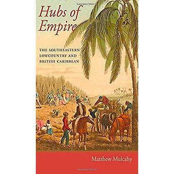 Hubs of Empire - The Southeastern Lowcountry and British Caribbean by