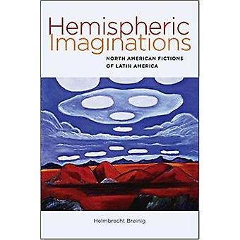 Hemispheric Imaginations - North American Fictions of Latin America by