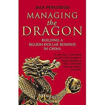 Hantera draken: bygga en miljard dollar affärer i Kina