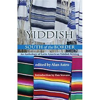Yiddish South of the Border : An Anthology of Latin American Yiddish Writing