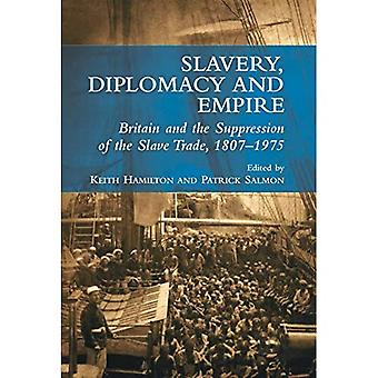 Slavery, Diplomacy and Empire: Britain and the Suppression of the Slave Trade, 1807-1975