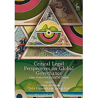 Critical Legal Perspectives on Global Governance: Liber Amicorum David M Trubek
