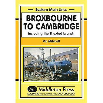 Broxbourne to Cambridge: Including the Thaxted Branch (Eastern Main Lines)