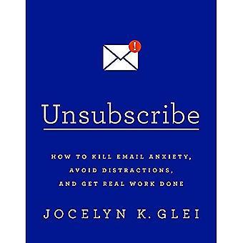 Annullare l'iscrizione: Come uccidere Email ansia, evitare distrazioni e ottenere reale lavoro svolto