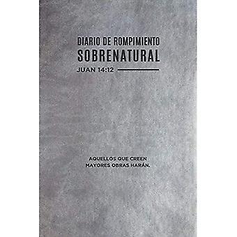 Diario de Rompimiento Sobrenatural (Spanish Language Edition, Supernatural Breakthrough Journal (Spanish))
