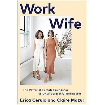 Arbete fru: Kvinnlig vänskap makt att driva framgångsrika företag