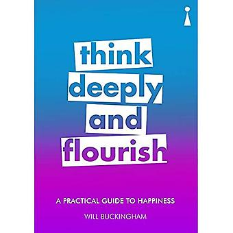 A Practical Guide to Happiness: Think Deeply and� Flourish (Practical Guide Series)