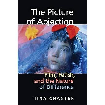 The Picture of Abjection Film Fetish and the Nature of Difference by Chanter & Tina