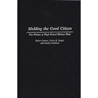 Molding the Good Citizen The Politics of High School History Texts by Lerner & Robert