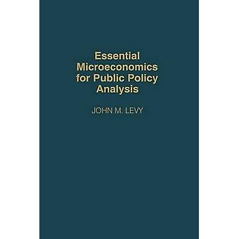 Essential Microeconomics for Public Policy Analysis by Levy & John M.