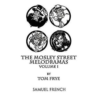 The Mosley Street Melodramas  Volume 1 by Frye & Tom