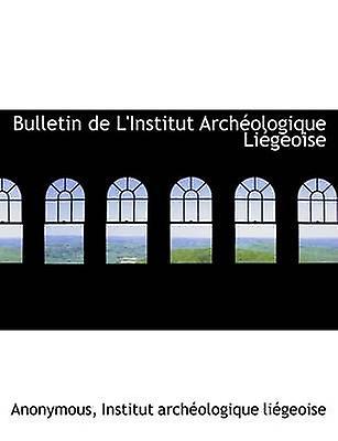 Bulletin de LInstitut Archologique Ligeoise by Anonymous & .