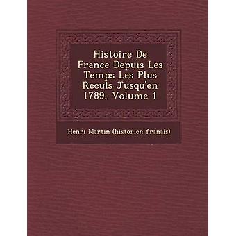 Histoire de France Depuis Les Temps Les Plus Recul S Jusquen 1789 volumen 1 por Henri Martin Historien Fran Ais