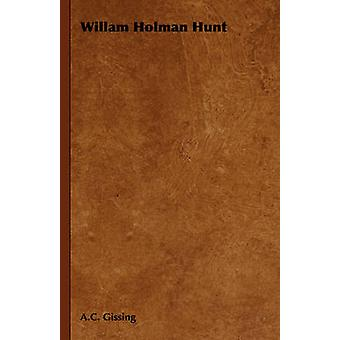 Willam Holman Hunt by Gissing & A.C.
