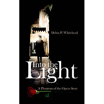 Into the Light  A Story of Struggle and Triumph to A Phantom of the Opera Story by Whitehead & Debra P.