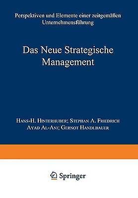 Das Neue Strategische Management  Perspektiven und Elemente einer zeitgemen Unternehmensfhrung by Hinterhuber & Hans
