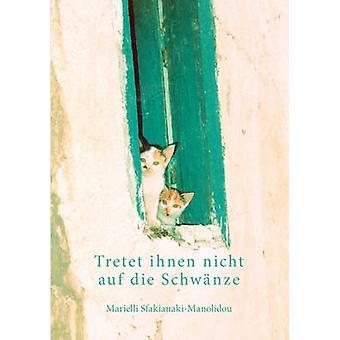 Tretet Ihnen Nicht Auf Die Schwnze by SfakianakiManolidou & Marielli