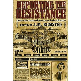 Reporting the Resistance: Alexander Begg and Joseph Hargrave on the Red River Resistance