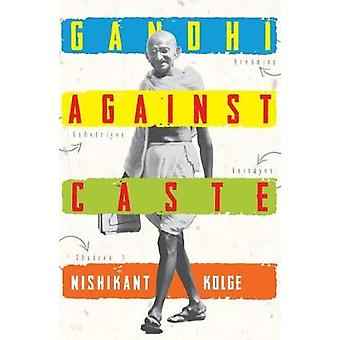 Gandhi Against Caste - An Evolving Strategy to Abolish Caste System in
