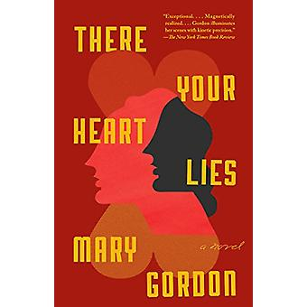 There Your Heart Lies by Mary Gordon - 9780345802941 Book