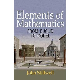 Elements of Mathematics - From Euclid to Godel by John Stillwell - 978