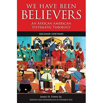 We Have Been Believers - An African American Systematic Theology (2nd)