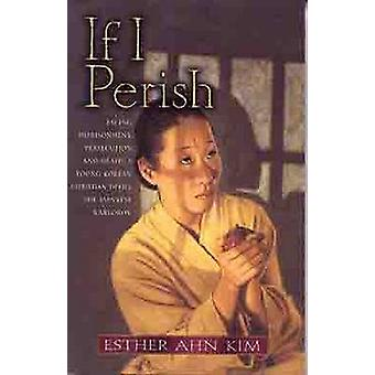 If I Perish - Facing Imprisonment - Persecution - and Death - a Young