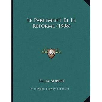 Le Parlement Et Le Reforme (1908) by Felix Aubert - 9781166688691 Book