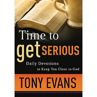 Time to Get Serious - Daily Devotions to Keep You Close to God by Tony