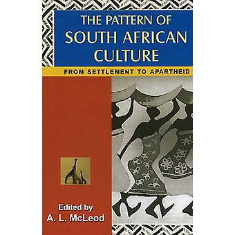 Pattern of South African Culture - From Settlement to Apartheid by A.L