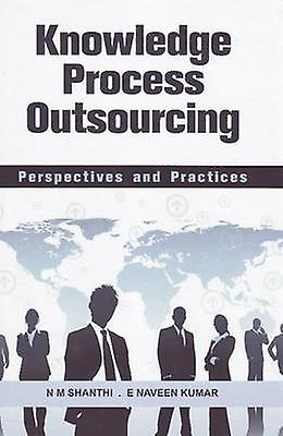 Knowledge Process Outsourcing - Perspectives and Practices by N.M. Sha