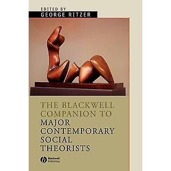 The Blackwell Companion to Major Contemporary Social Theorists by Geo