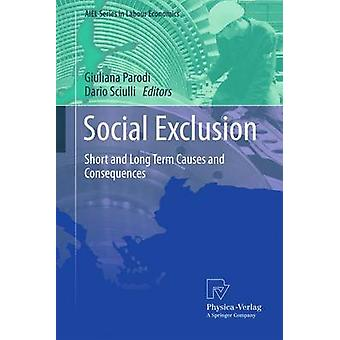 Social Exclusion  Short and Long Term Causes and Consequences by Parodi & Giuliana