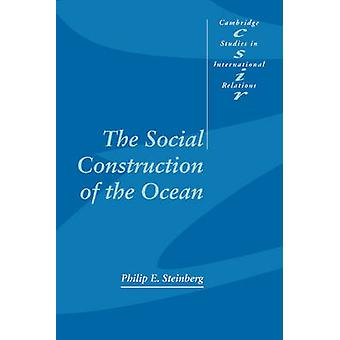 The Social Construction of the Ocean by Philip E. Steinberg