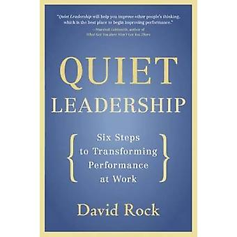 Quiet Leadership - Six Steps to Transforming Performance at Work by Da