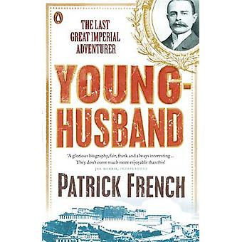 Younghusband - The Last Great Imperial Adventurer by Patrick French -