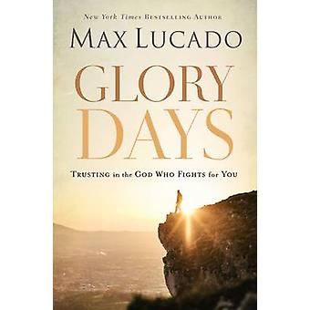 Glory Days - Trusting the God Who Fights for You by Max Lucado - 97807