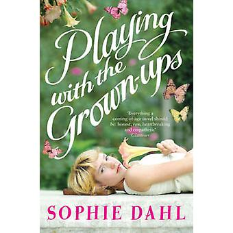 Playing with the Grown-ups by Sophie Dahl - 9780747593522 Book