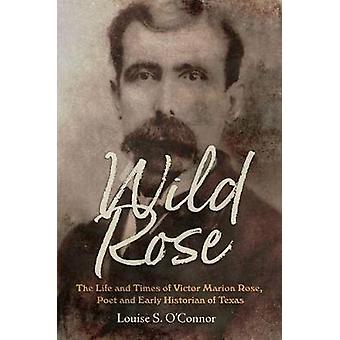 Wild Rose - The Life and Times of Victor Marion Rose - Poet and Histor