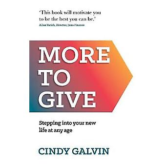 More to Give - Stepping into your new life at any age by More to Give -