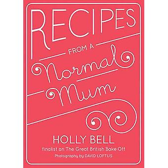 Recipes from a Normal Mum by Holly Bell - 9781849494199 Book