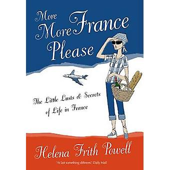 More More France Please - The Little Lusts and Secrets of Life in Fran