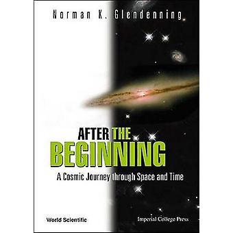 After the Beginning - A Cosmic Journey Through Space and Time by Norma
