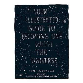Your Illustrated Guide to Becoming One with the Universe by Yumi Saku