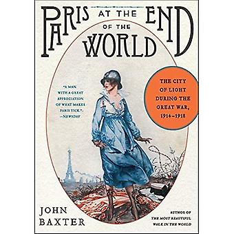 Paris at the End of the World: The City of Light During the Great War, 1914-1918 (P.S.)