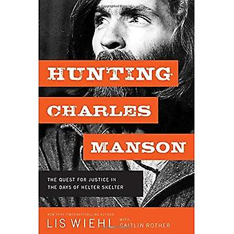 Hunting Charles Manson: The� Quest for Justice in the Days of Helter Skelter